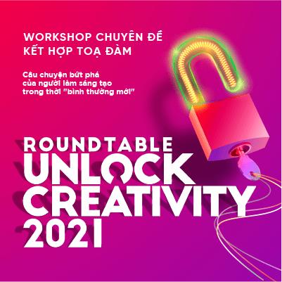 """[HCM – 08.01] Roundtable: Unlock Creativity 2021: Câu chuyện bứt phá của người làm sáng tạo trong thời """"bình thường mới"""""""