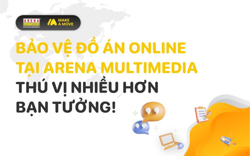 """""""Chất lừ"""" hai buổi bảo vệ đồ án online đầu tiên tại Arena Multimedia"""